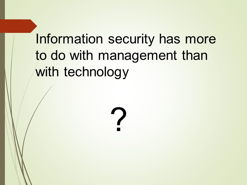 Information security has more to do with management than with technology