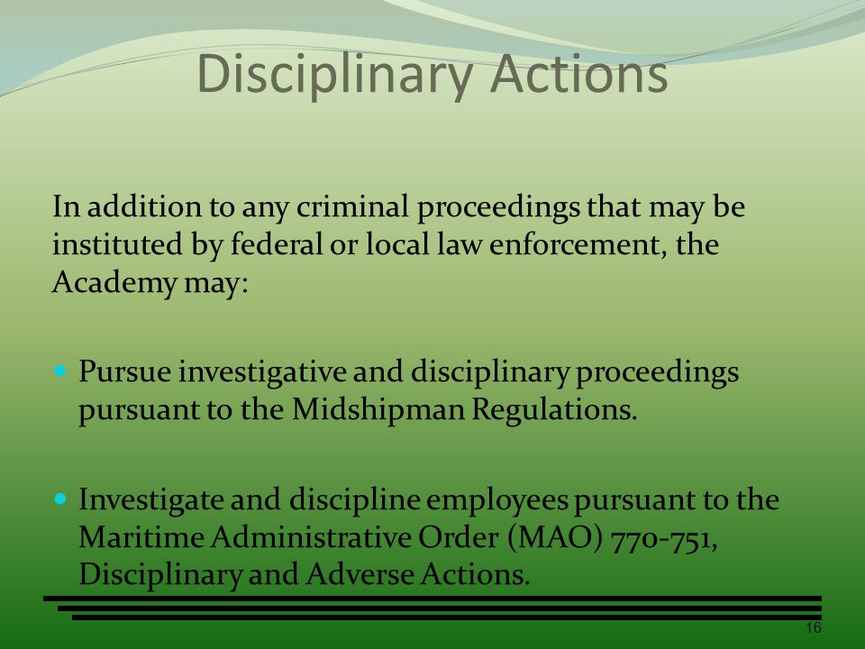 Disciplinary Actions In addition to any criminal proceedings that may be instituted by federal or local law enforcement, the Academy may: