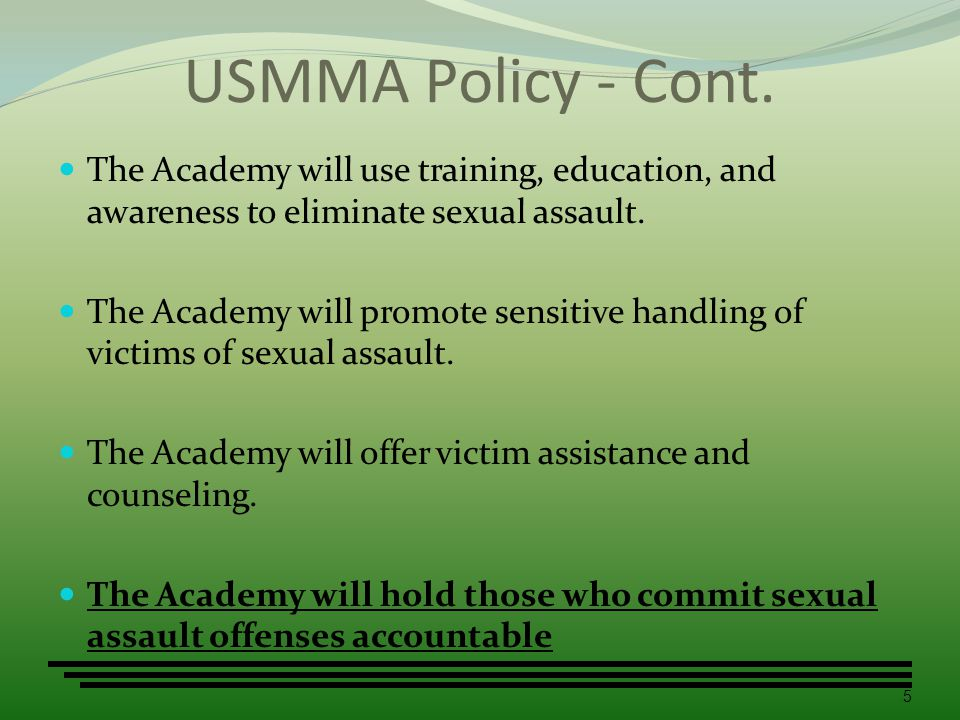 USMMA Policy - Cont. The Academy will use training, education, and awareness to eliminate sexual assault.