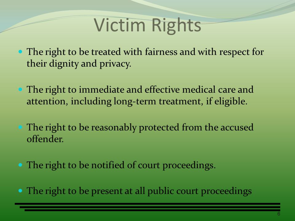 Victim Rights The right to be treated with fairness and with respect for their dignity and privacy.