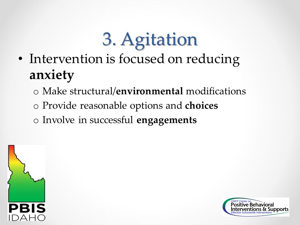 3. Agitation Intervention is focused on reducing anxiety
