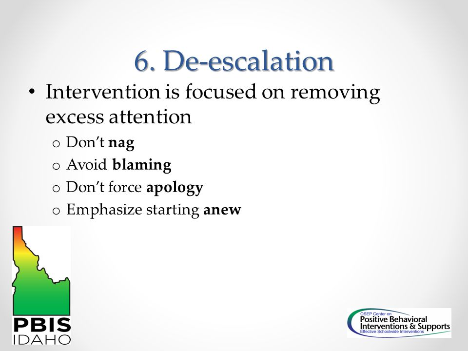 6. De-escalation Intervention is focused on removing excess attention