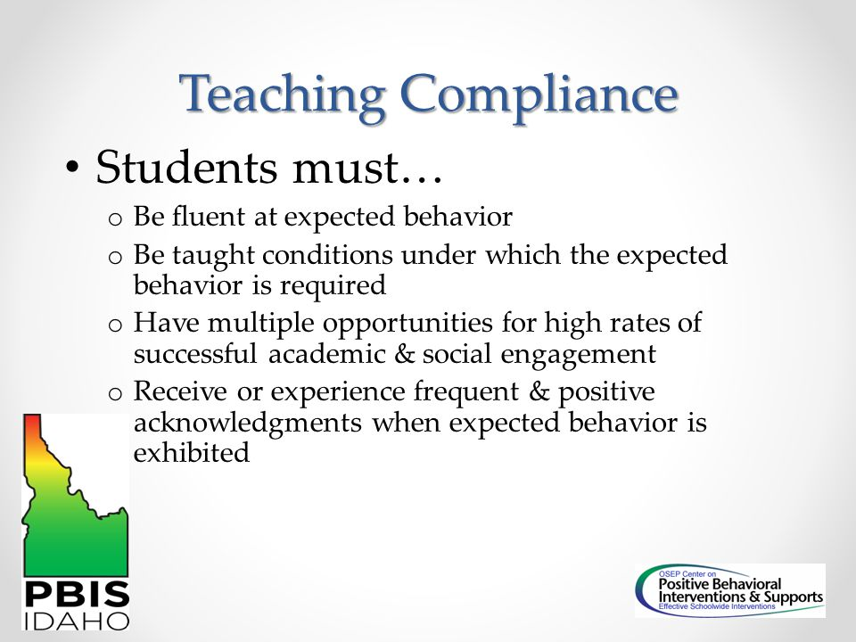Teaching Compliance Students must… Be fluent at expected behavior