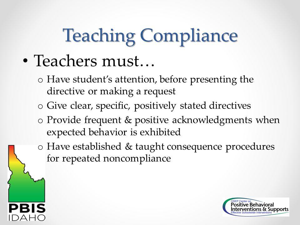 Teaching Compliance Teachers must…