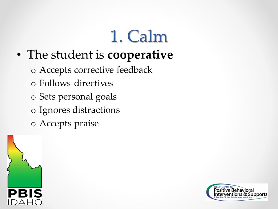 1. Calm The student is cooperative Accepts corrective feedback