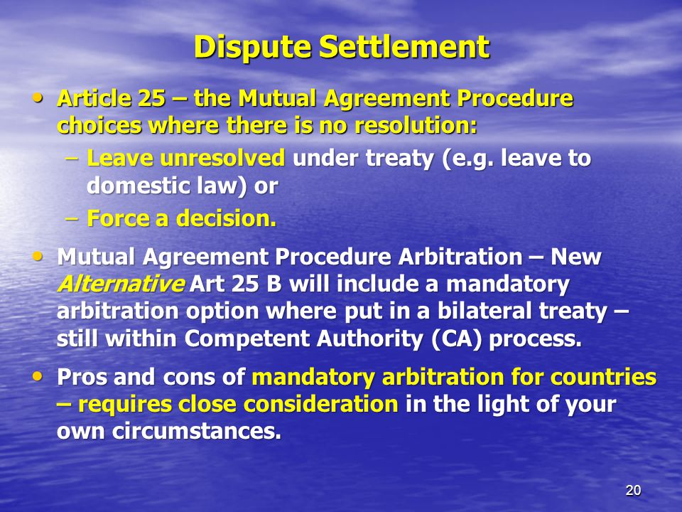 Dispute Settlement Article 25 – the Mutual Agreement Procedure choices where there is no resolution: