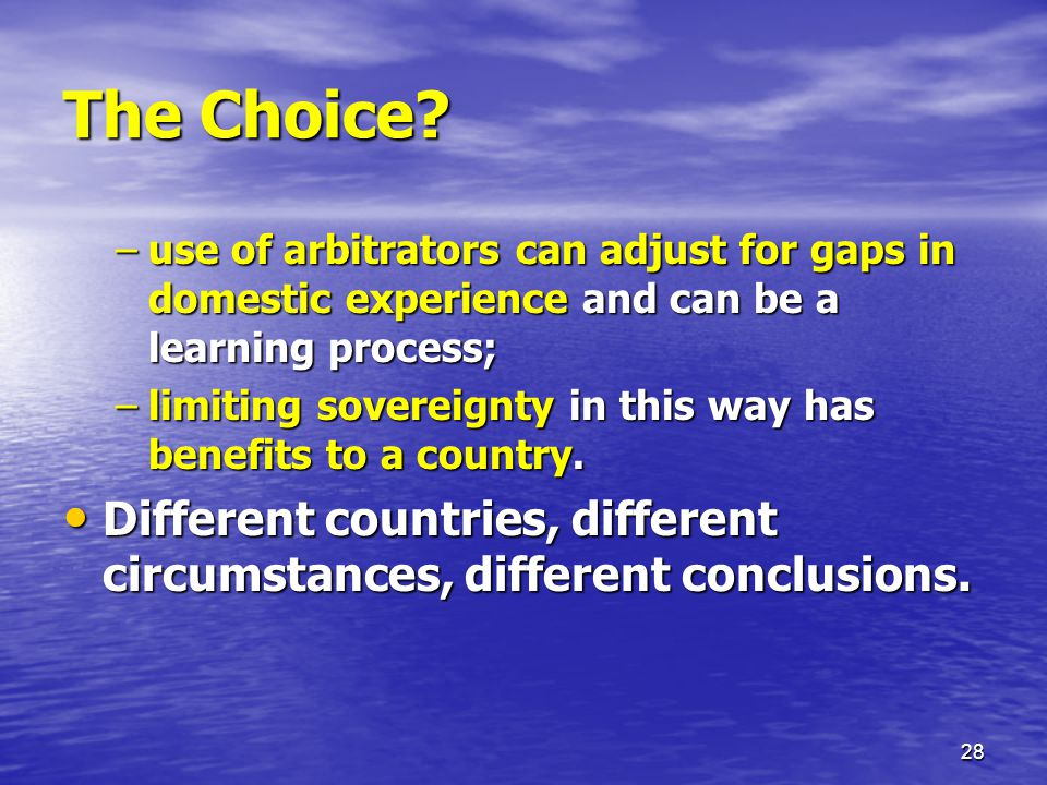 The Choice use of arbitrators can adjust for gaps in domestic experience and can be a learning process;