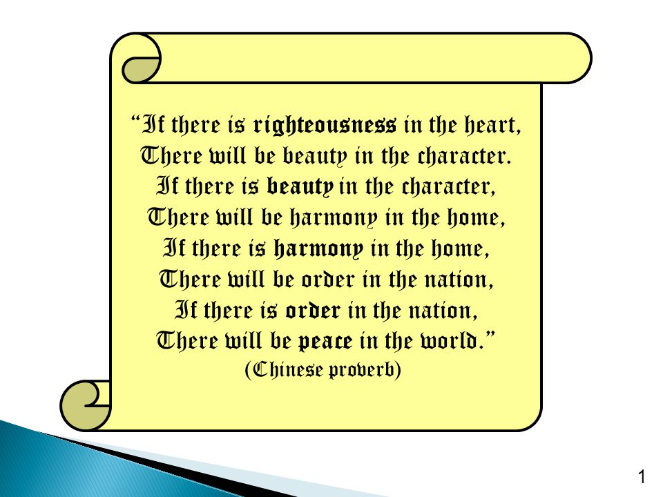If there is righteousness in the heart, There will be beauty in the character.