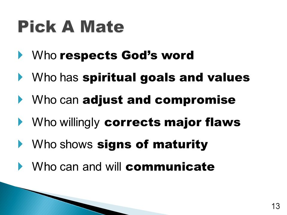 Pick A Mate Who respects God's word Who has spiritual goals and values