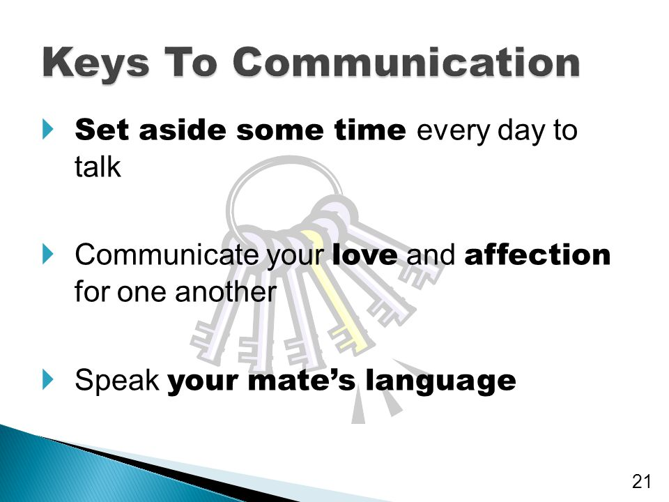 Keys To Communication Set aside some time every day to talk