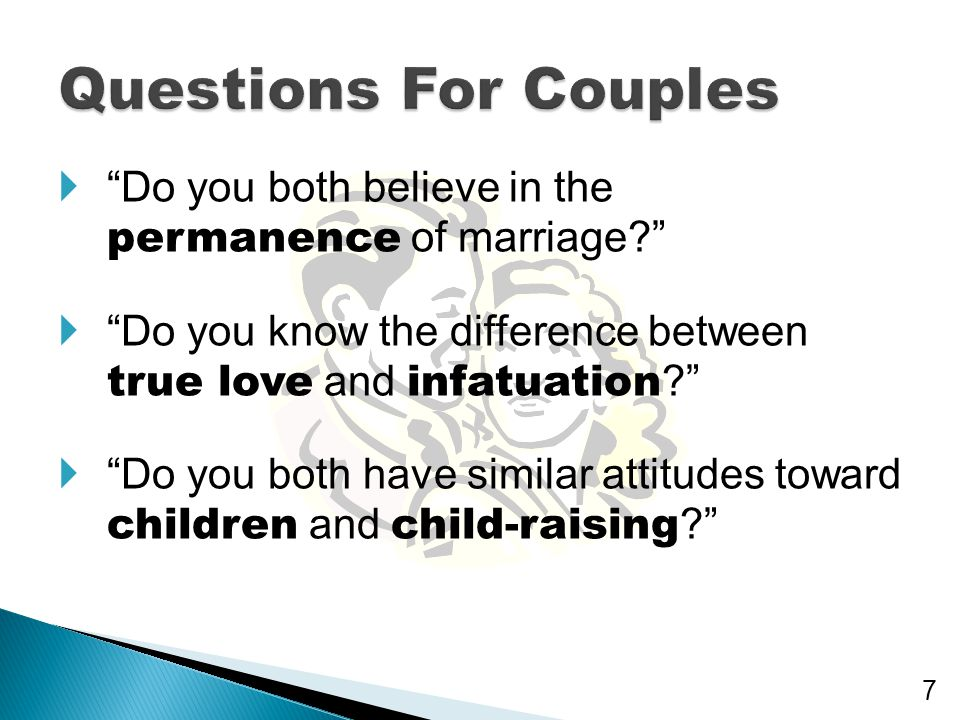 Questions For Couples Do you both believe in the permanence of marriage Do you know the difference between true love and infatuation
