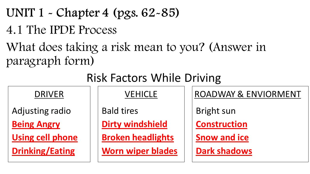 UNIT 1 - Chapter 4 (pgs. 62-85) 4.1 The IPDE Process What does taking a risk mean to you (Answer in paragraph form) Risk Factors While Driving