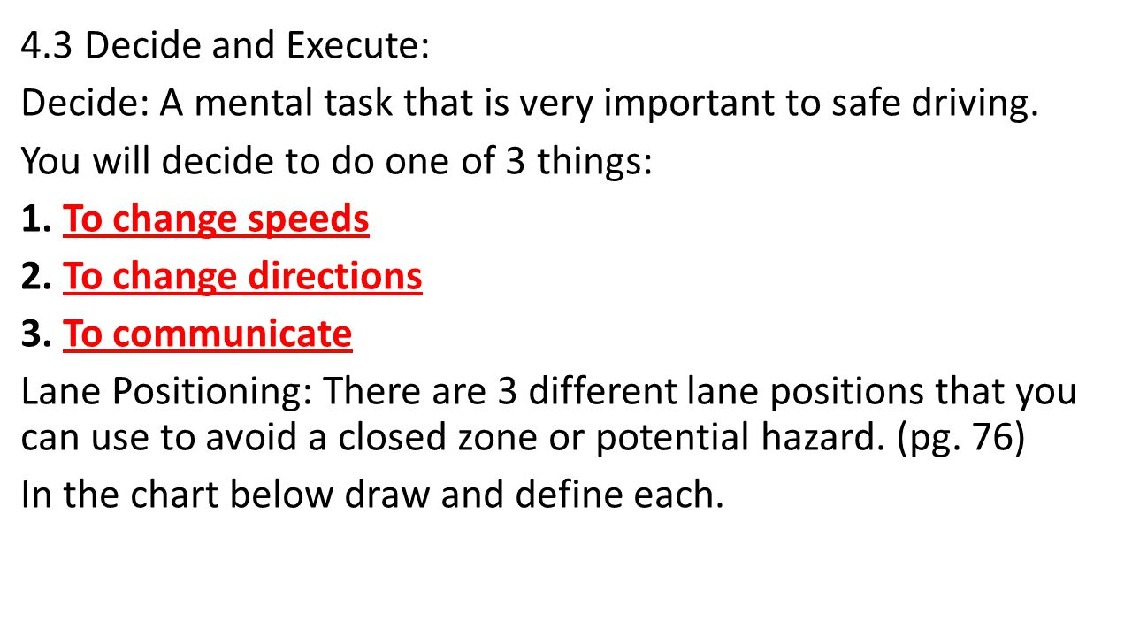 4.3 Decide and Execute: Decide: A mental task that is very important to safe driving.
