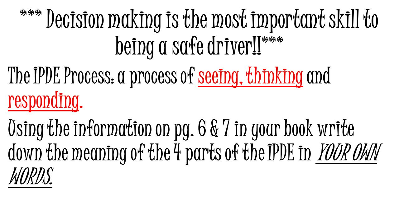 *** Decision making is the most important skill to being a safe driver!!***