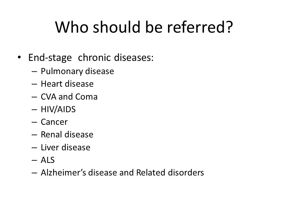 Who should be referred End-stage chronic diseases: Pulmonary disease