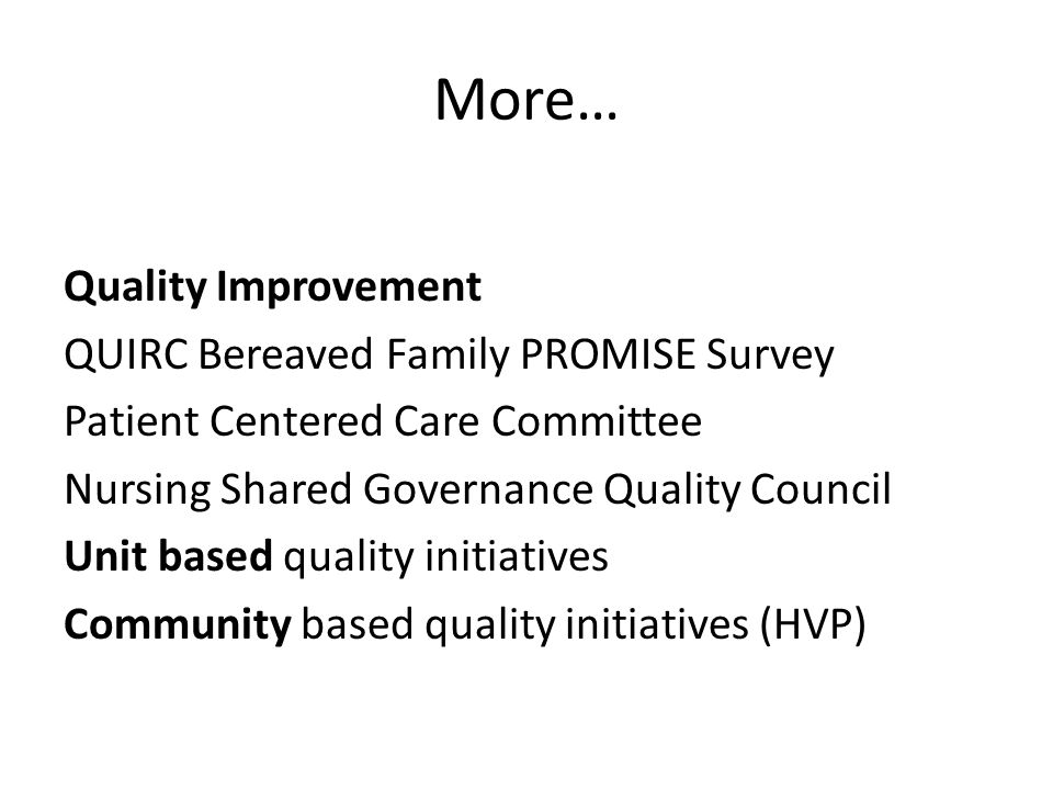 More… Quality Improvement QUIRC Bereaved Family PROMISE Survey