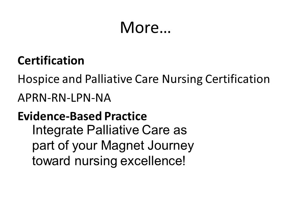 More… Certification Hospice and Palliative Care Nursing Certification APRN-RN-LPN-NA Evidence-Based Practice