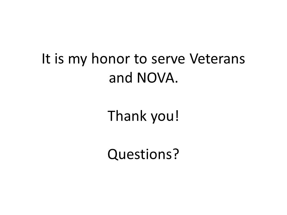 It is my honor to serve Veterans and NOVA. Thank you! Questions