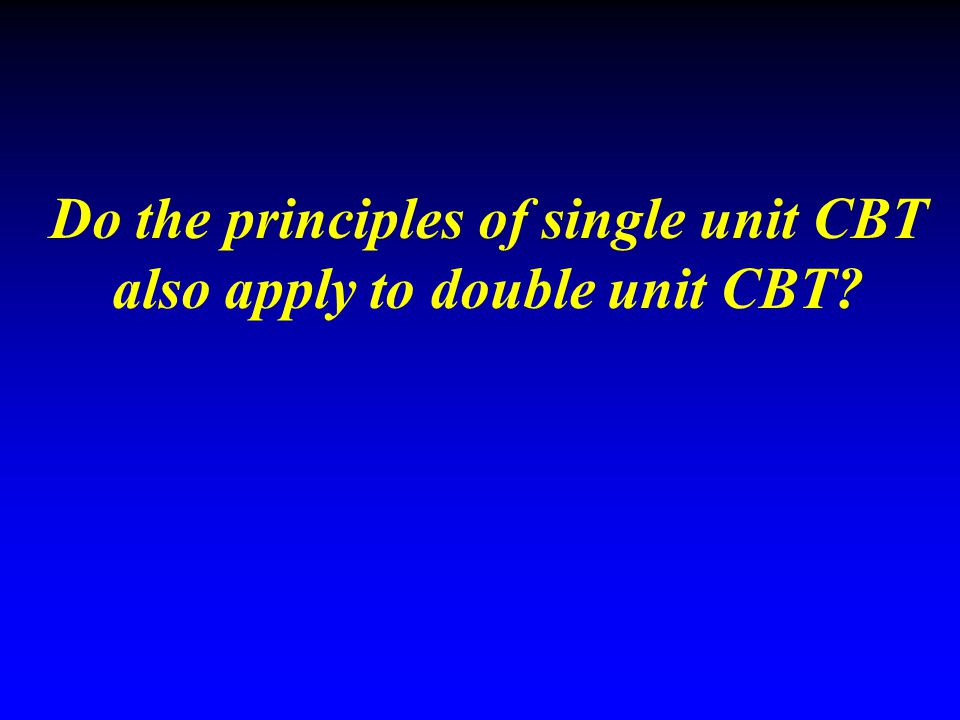 Do the principles of single unit CBT also apply to double unit CBT