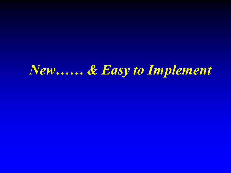 New…… & Easy to Implement