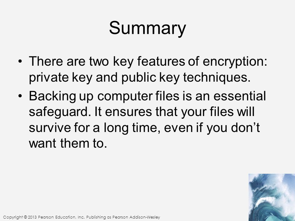 Summary There are two key features of encryption: private key and public key techniques.
