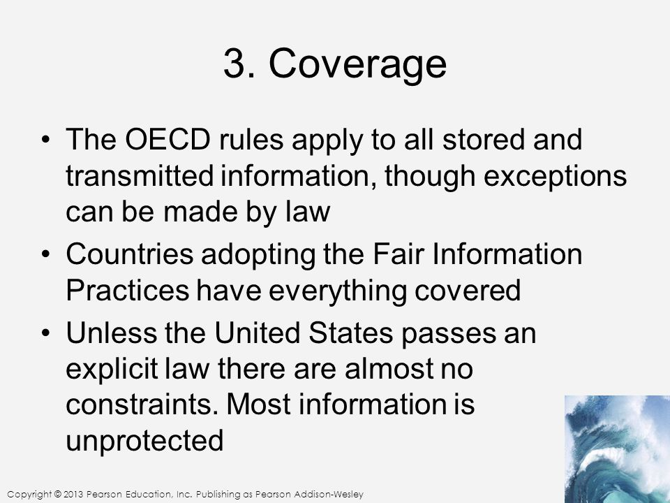 3. Coverage The OECD rules apply to all stored and transmitted information, though exceptions can be made by law.