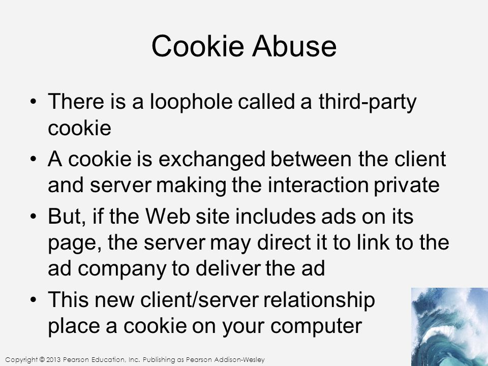 Cookie Abuse There is a loophole called a third-party cookie