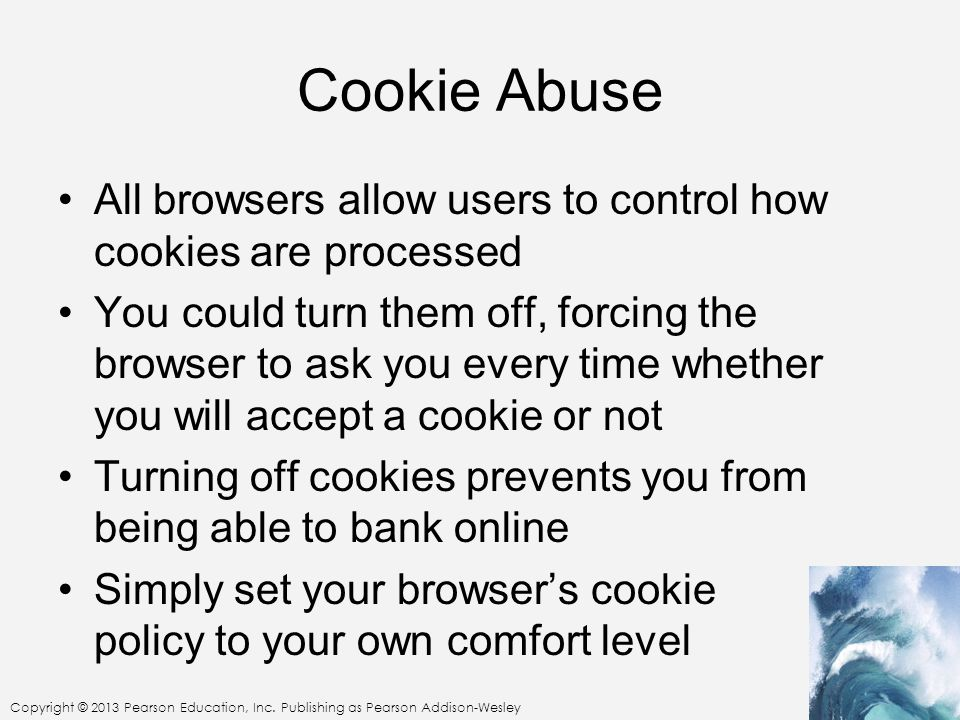 Cookie Abuse All browsers allow users to control how cookies are processed.