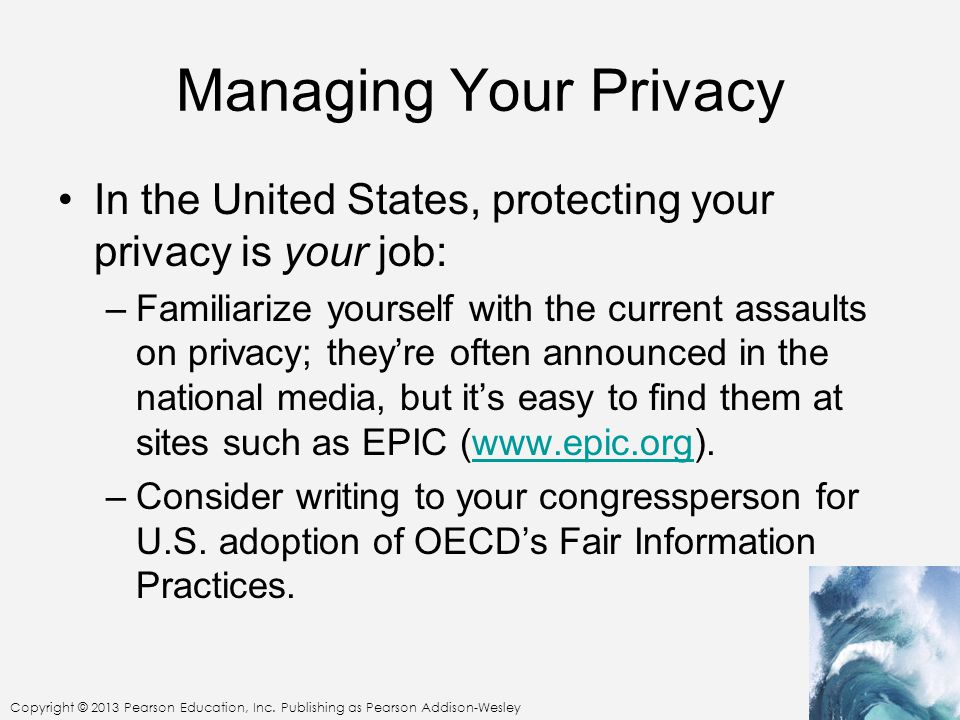 Managing Your Privacy In the United States, protecting your privacy is your job: