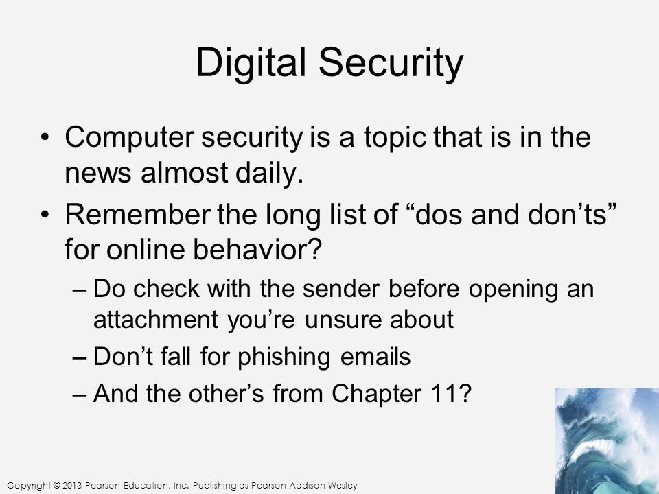 Digital Security Computer security is a topic that is in the news almost daily. Remember the long list of dos and don'ts for online behavior