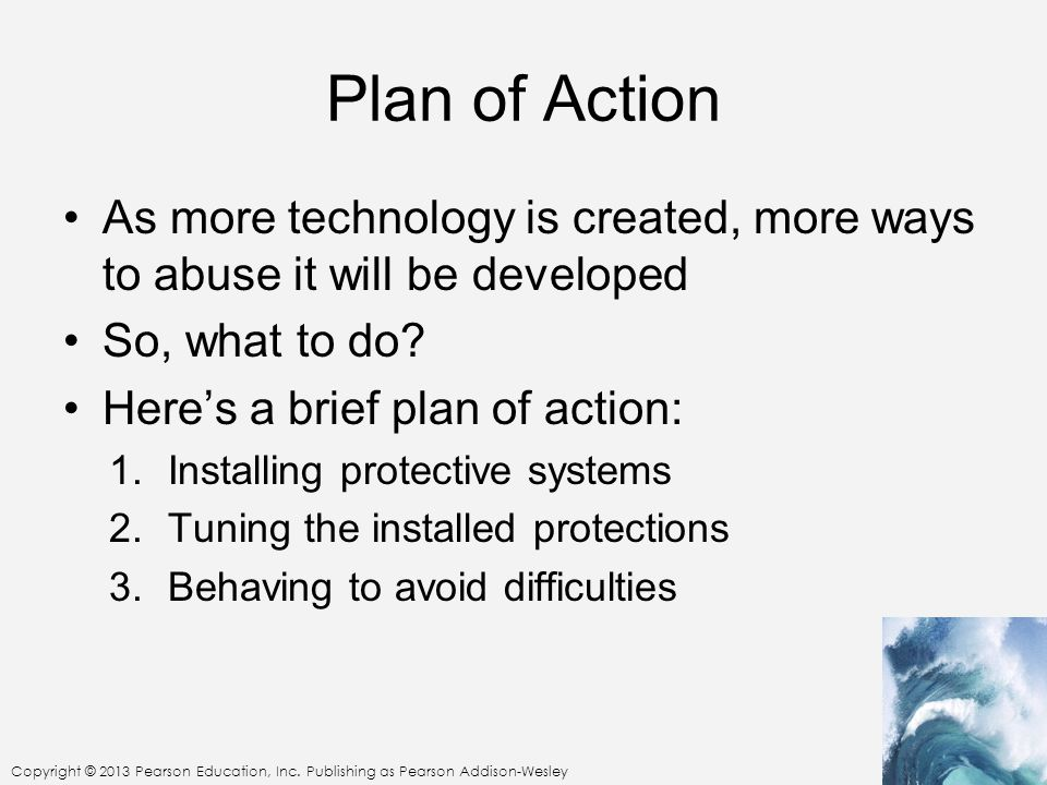 Plan of Action As more technology is created, more ways to abuse it will be developed. So, what to do