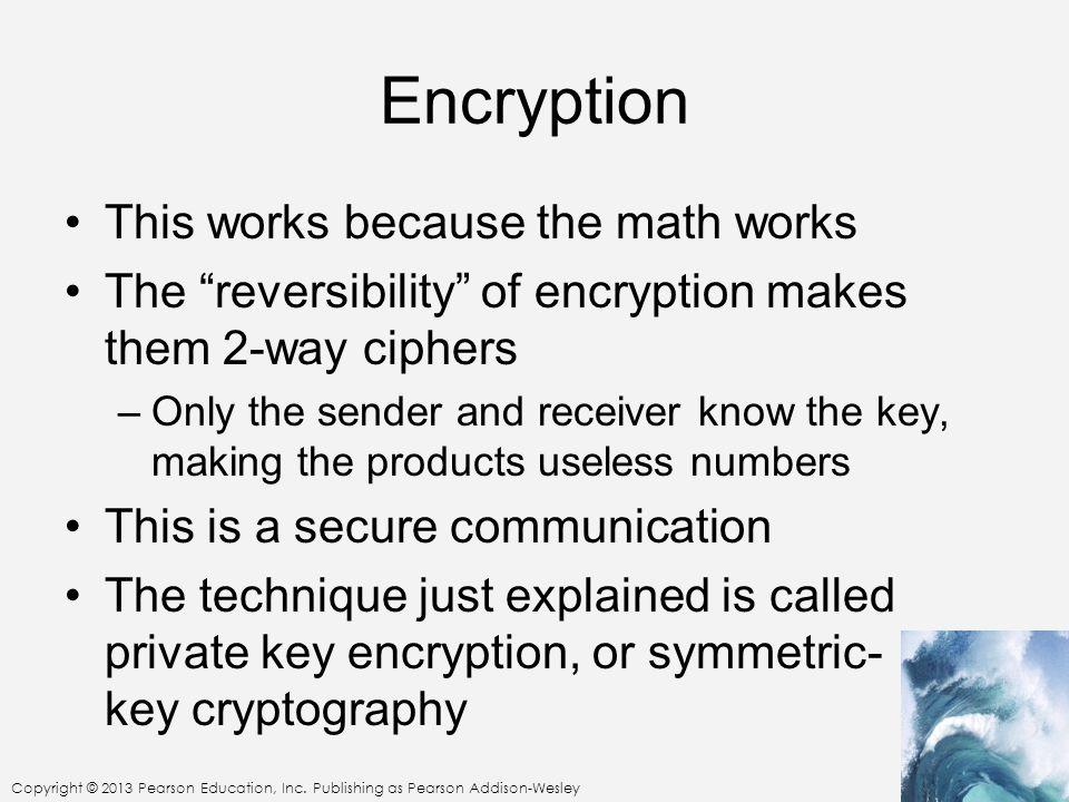 Encryption This works because the math works