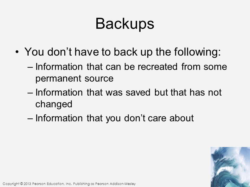 Backups You don't have to back up the following:
