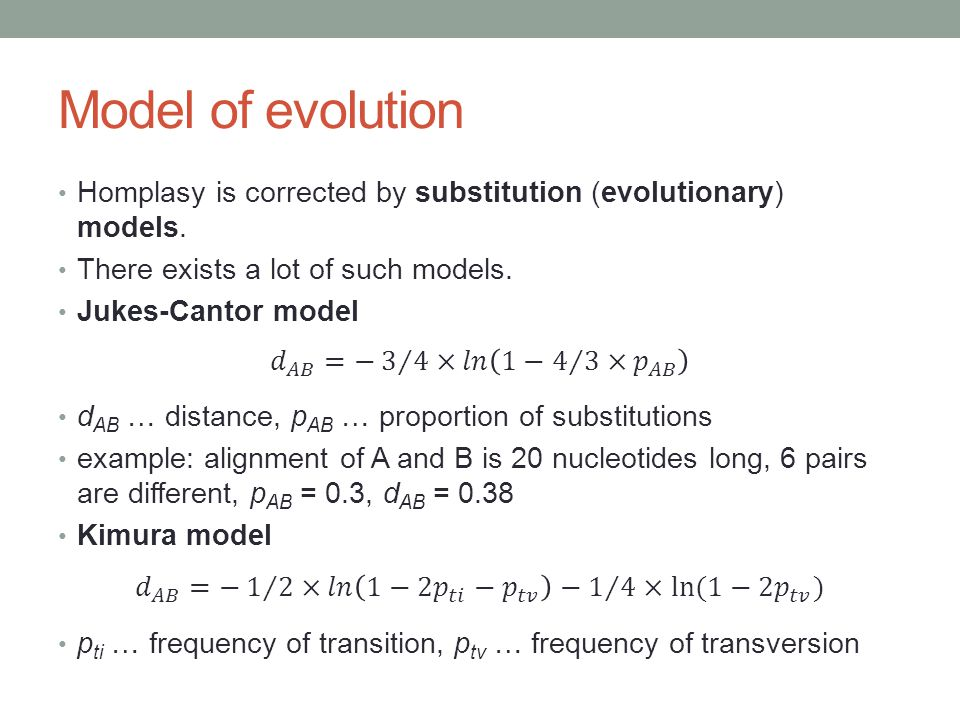 Model of evolution Homplasy is corrected by substitution (evolutionary) models. There exists a lot of such models.