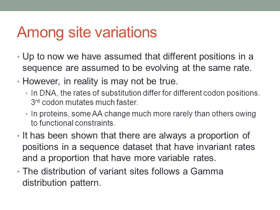 Among site variations Up to now we have assumed that different positions in a sequence are assumed to be evolving at the same rate.