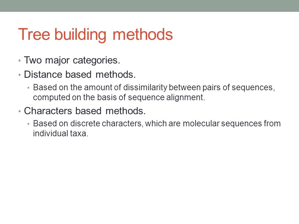Tree building methods Two major categories. Distance based methods.
