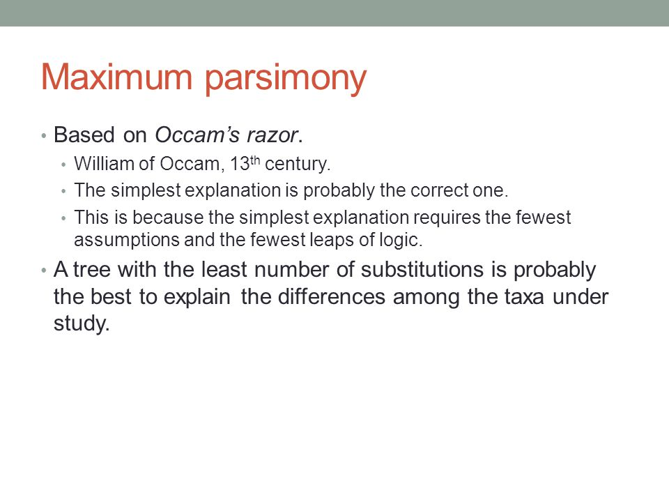 Maximum parsimony Based on Occam's razor.