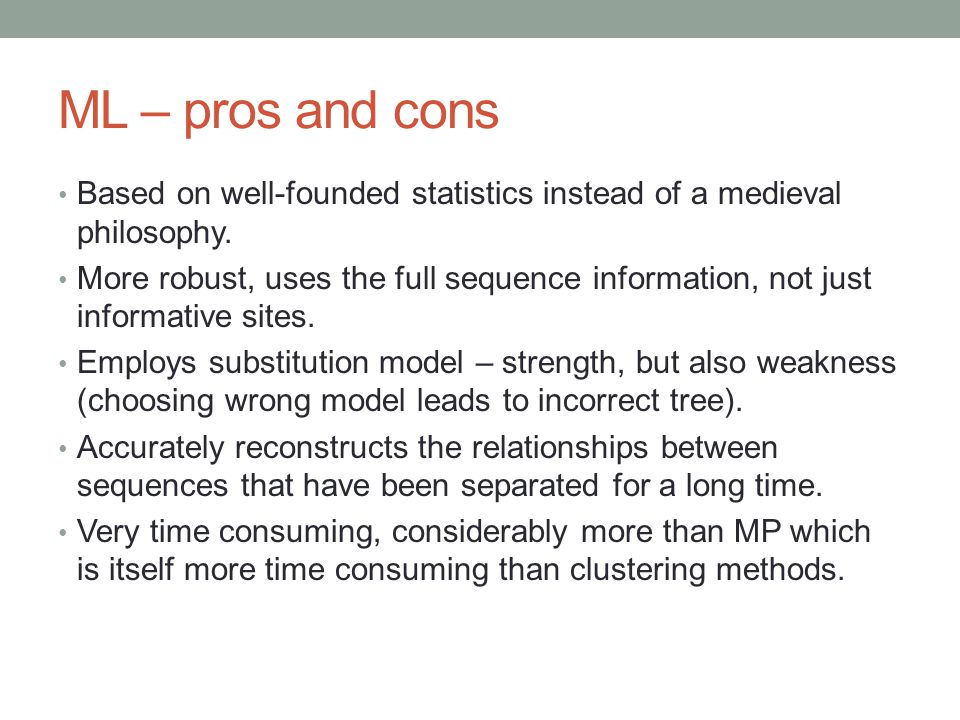 ML – pros and cons Based on well-founded statistics instead of a medieval philosophy.
