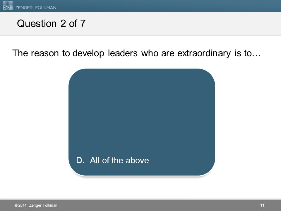 Question 2 of 7 The reason to develop leaders who are extraordinary is to… Create healthier work environments.