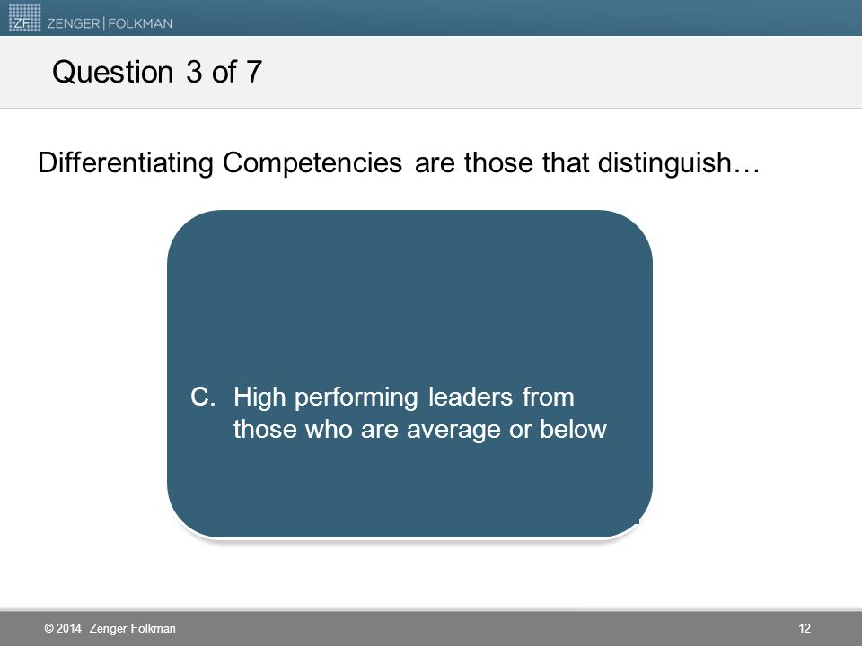 Question 3 of 7 Differentiating Competencies are those that distinguish… Experienced leaders from those lacking experience.