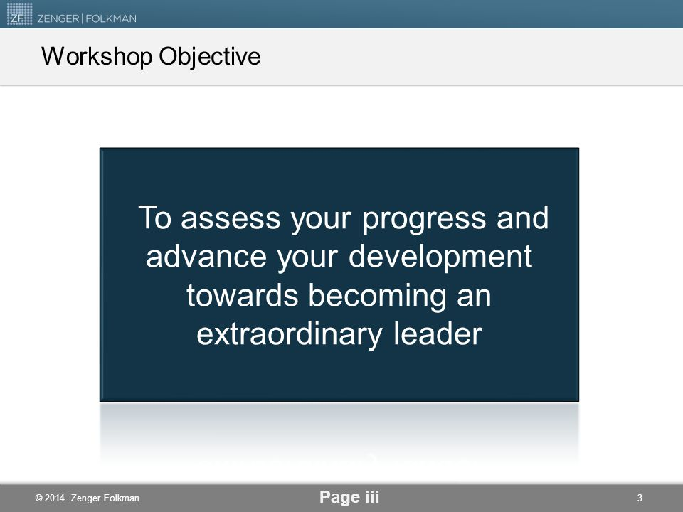Workshop Objective To assess your progress and advance your development towards becoming an extraordinary leader.