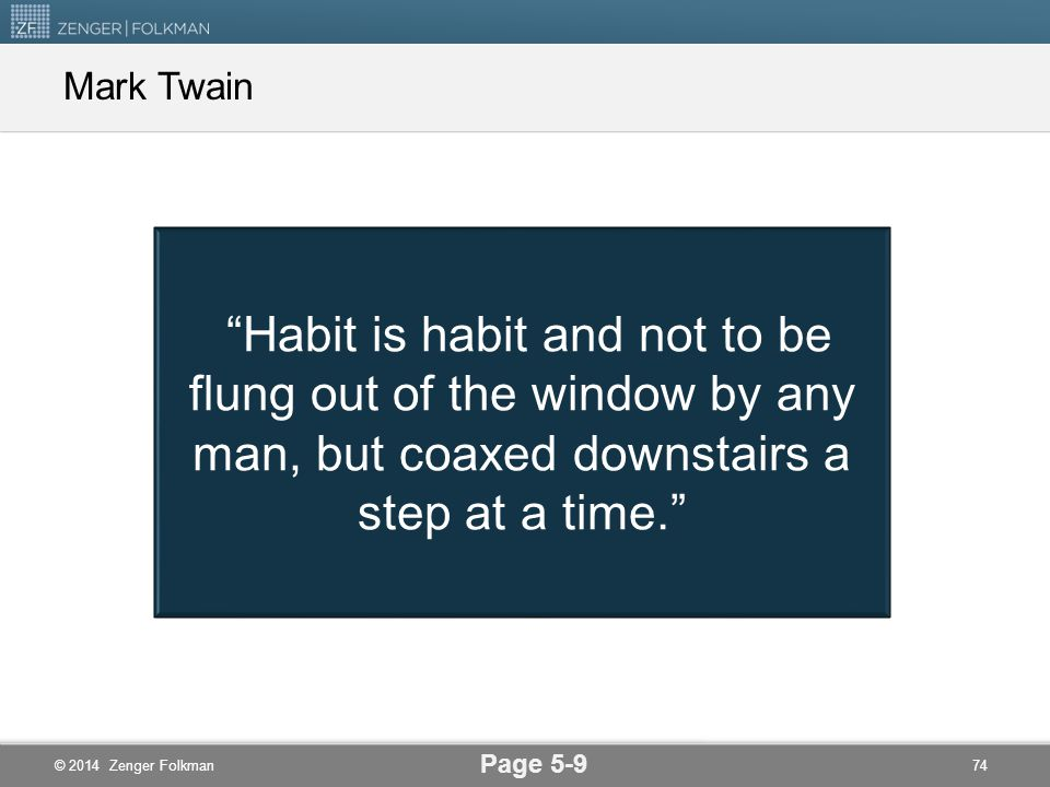 Mark Twain Habit is habit and not to be flung out of the window by any man, but coaxed downstairs a step at a time.