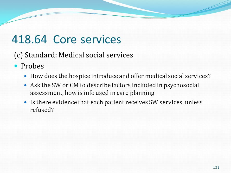 418.64 Core services (c) Standard: Medical social services Probes