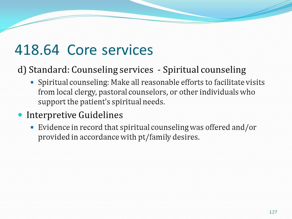 418.64 Core services d) Standard: Counseling services - Spiritual counseling.
