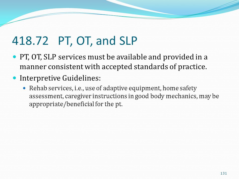 418.72 PT, OT, and SLP PT, OT, SLP services must be available and provided in a manner consistent with accepted standards of practice.