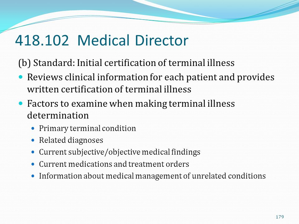 418.102 Medical Director (b) Standard: Initial certification of terminal illness.