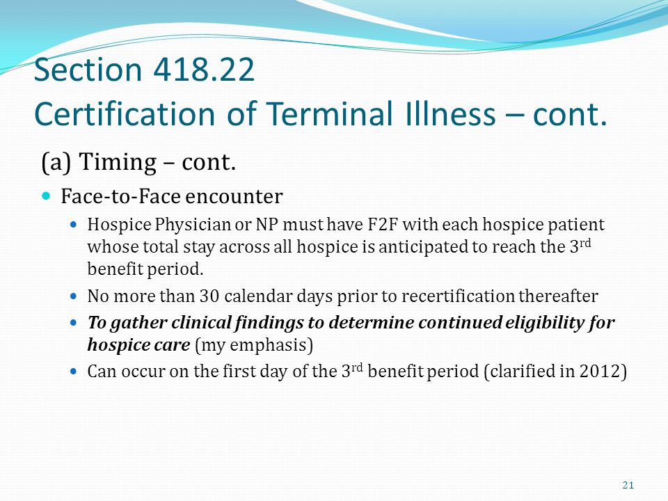Section 418.22 Certification of Terminal Illness – cont.