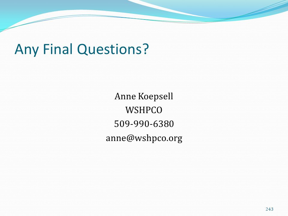 Any Final Questions Anne Koepsell WSHPCO 509-990-6380 anne@wshpco.org