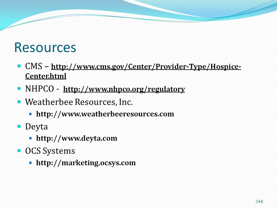 Resources CMS – http://www.cms.gov/Center/Provider-Type/Hospice-Center.html. NHPCO - http://www.nhpco.org/regulatory.