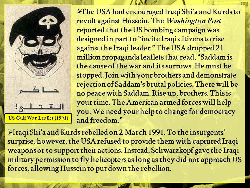 The USA had encouraged Iraqi Shi'a and Kurds to revolt against Hussein